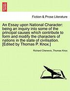 An Essay Upon National Character: Being an Inquiry Into Some of the Principal Causes Which Contribute to Form and Modify the Characters of Nations in