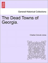 The Dead Towns Of Georgia. - Charles Colcock Jones