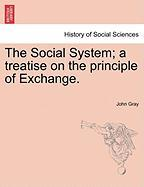 The Social System; A Treatise on the Principle of Exchange.