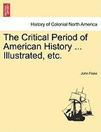 The Critical Period of American History ... Illustrated, Etc.