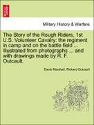 Marshall, Davis;Outcault, Richard: The Story of the Rough Riders, 1st U.S. Volunteer Cavalry: the regiment in camp and on the battle field ... Illustrated from photographs ... and with drawings made by R. F. Outcault.