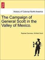 The Campaign of General Scott in the Valley of Mexico. - Semmes, Raphael Scott, Winfield