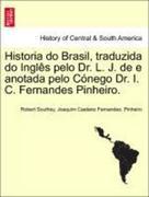 Southey, Robert;Pinheiro, Joaquim Caetano Fernandes: Historia do Brasil, traduzida do Inglês pelo Dr. L. J. de e anotada pelo Cónego Dr. I. C. Fernandes Pinheiro.
