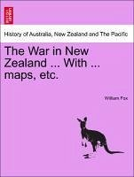 The War in New Zealand ... With ... maps, etc. - Fox, William