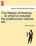 The History of America ... In which is included the posthumous volume, etc. VOL. IV