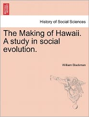 The Making Of Hawaii. A Study In Social Evolution. - William Blackman