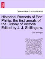 Historical Records of Port Phillip: the first annals of the Colony of Victoria. Edited by J. J. Shillinglaw. als Taschenbuch von John Shillinglaw