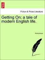Getting On a tale of modern English life. Vol. II. - Anonymous