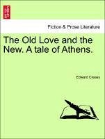 The Old Love and the New. A tale of Athens. VOL. III - Creasy, Edward