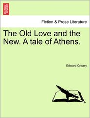 The Old Love And The New. A Tale Of Athens. - Edward Creasy