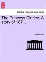 The Princess Clarice. A story of 1871. Vol. I - Collins, Edward