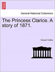 The Princess Clarice. A Story Of 1871.