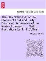The Oak Staircase or the Stories of Lord and Lady Desmond. A narrative of the times of James II. ... With illustrations by T. H. Collins. - Lee, Mary Collins, T.