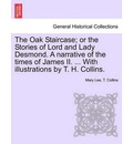 The Oak Staircase; Or the Stories of Lord and Lady Desmond. a Narrative of the Times of James II. ... with Illustrations by T. H. Collins. - Mary Lee