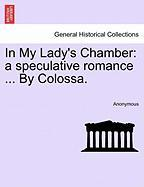 In My Lady's Chamber: A Speculative Romance ... by Colossa.