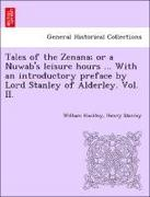 Hockley, William;Stanley, Henry: Tales of the Zenana; or a Nuwab´s leisure hours ... With an introductory preface by Lord Stanley of Alderley. Vol. II.