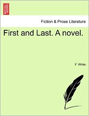 First And Last. A Novel.