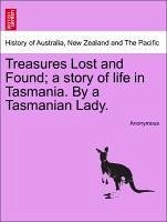 Treasures Lost and Found a story of life in Tasmania. By a Tasmanian Lady. - Anonymous