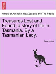 Treasures Lost and Found; a story of life in Tasmania. By a Tasmanian Lady. - Anonymous