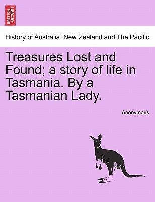 Treasures Lost and Found; a story of life in Tasmania. By a Tasmanian Lady. als Taschenbuch von Anonymous - British Library, Historical Print Editions