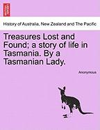 Treasures Lost and Found; A Story of Life in Tasmania. by a Tasmanian Lady.