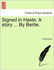 Signed in Haste. A story ... By Bertie.