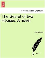 The Secret Of Two Houses. A Novel.