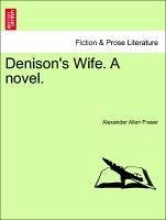 Denison's Wife. A novel. Vol. I - Fraser, Alexander Allen