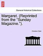 """Margaret. (Reprinted from the """"Sunday Magazine."""")."""