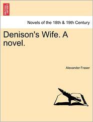 Denison's Wife. A Novel. - Alexander Mrs Fraser