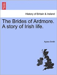 The Brides Of Ardmore. A Story Of Irish Life. - Agnes Smith