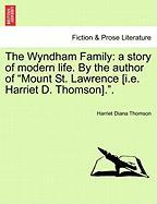"""The Wyndham Family: A Story of Modern Life. by the Author of """"Mount St. Lawrence [I.E. Harriet D. Thomson].."""""""