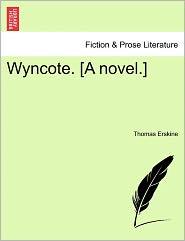 Wyncote. [A Novel.] - Thomas Erskine