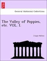 The Valley of Poppies, etc. VOL. I. - Hatton, Joseph