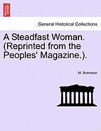 A Steadfast Woman. (Reprinted from the Peoples' Magazine.).