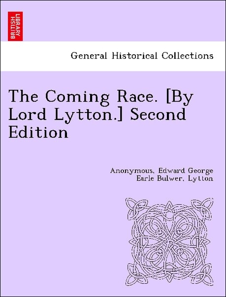 The Coming Race. [By Lord Lytton.] Second Edition als Taschenbuch von Anonymous, Edward George Earle Bulwer, Lytton - British Library, Historical Print Editions