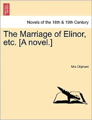 The Marriage Of Elinor, Etc. [A Novel.] - Margaret Wilson Oliphant