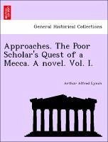 Approaches. The Poor Scholar's Quest of a Mecca. A novel. Vol. I. - Lynch, Arthur Alfred