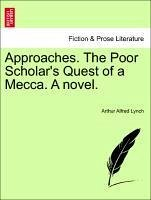 Approaches. The Poor Scholar's Quest of a Mecca. A novel. VOL. III - Lynch, Arthur Alfred