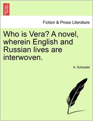 Who is Vera? A novel, wherein English and Russian lives are interwoven. - A. Schloetel