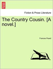 The Country Cousin. [A novel.] - Frances Peard