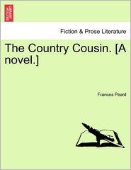 The Country Cousin. [A Novel.] - Frances Peard