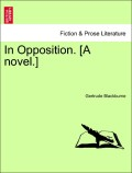 Blackburne, Gertrude: In Opposition. [A novel.] Vol. III.