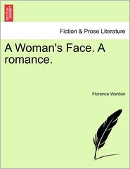 A Woman's Face. A Romance. - Florence Warden