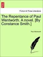 The Repentance of Paul Wentworth. A novel. [By Constance Smith.] Vol. III - Wentworth, Paul