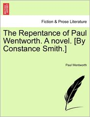 The Repentance of Paul Wentworth. a Novel. [By Constance Smith.]