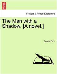 The Man With A Shadow. [A Novel.] - George Fenn