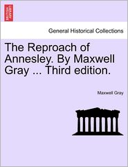 The Reproach of Annesley. By Maxwell Gray ... Third edition. - Maxwell Gray