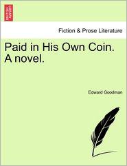 Paid in His Own Coin. A novel. - Edward Goodman