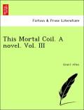 Allen, Grant: This Mortal Coil. A novel. Vol. III